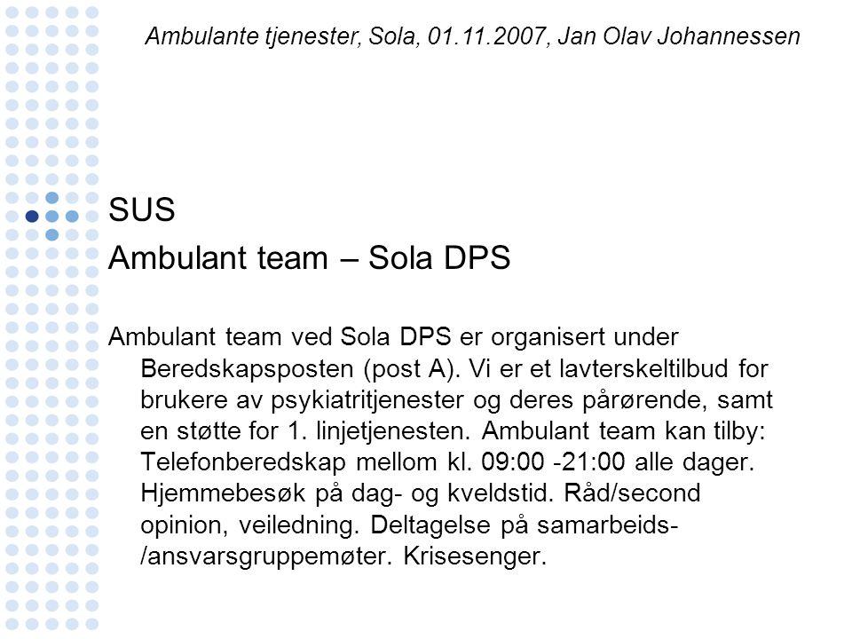 SUS Ambulant team – Sola DPS Ambulant team ved Sola DPS er organisert under Beredskapsposten (post A). Vi er et lavterskeltilbud for brukere av psykia