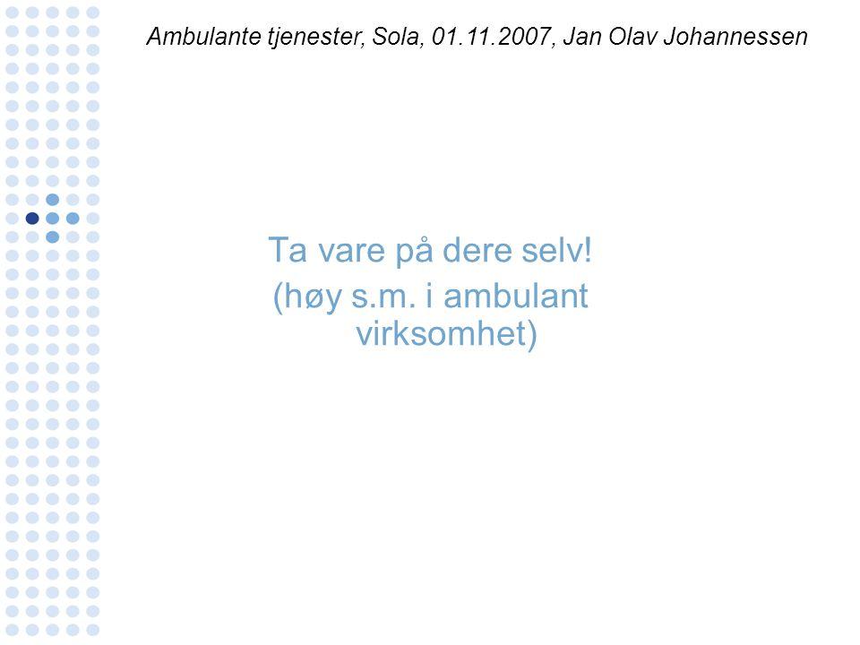 Ta vare på dere selv! (høy s.m. i ambulant virksomhet) Ambulante tjenester, Sola, 01.11.2007, Jan Olav Johannessen