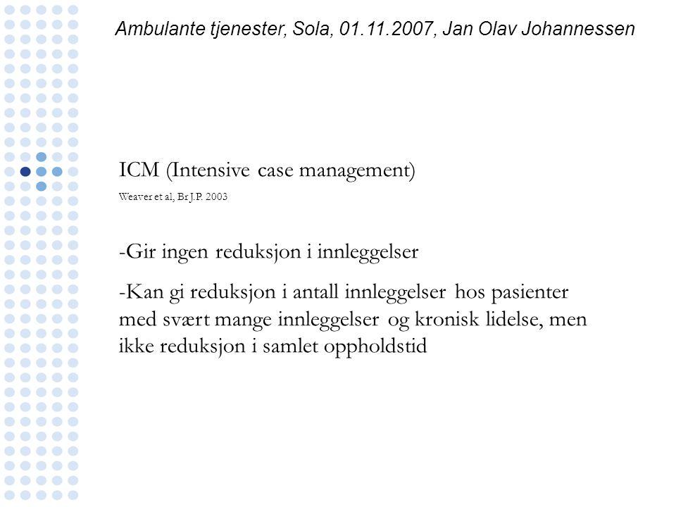 ICM (Intensive case management) Weaver et al, Br J.P. 2003 -Gir ingen reduksjon i innleggelser -Kan gi reduksjon i antall innleggelser hos pasienter m