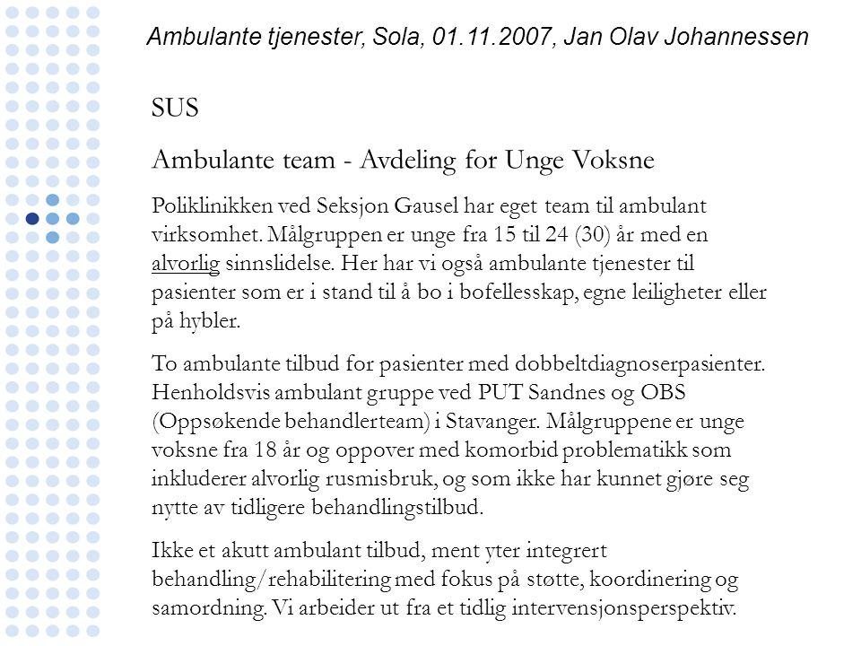 Ambulante tjenester, Sola, 01.11.2007, Jan Olav Johannessen SUS Ambulante team - Avdeling for Unge Voksne Poliklinikken ved Seksjon Gausel har eget te