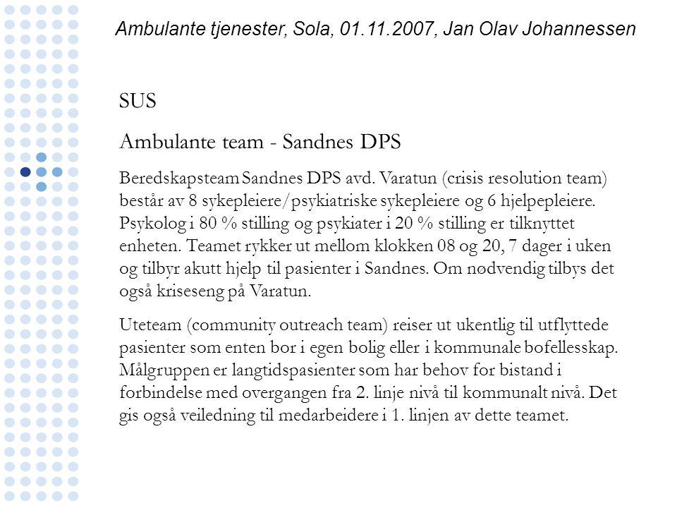 Ambulante tjenester, Sola, 01.11.2007, Jan Olav Johannessen SUS Ambulante team - Sandnes DPS Beredskapsteam Sandnes DPS avd. Varatun (crisis resolutio
