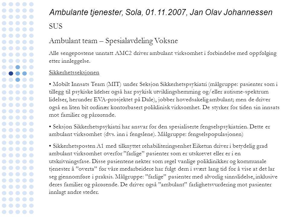 Ambulante tjenester, Sola, 01.11.2007, Jan Olav Johannessen SUS Ambulant team – Spesialavdeling Voksne Alle sengepostene unntatt AMC2 driver ambulant