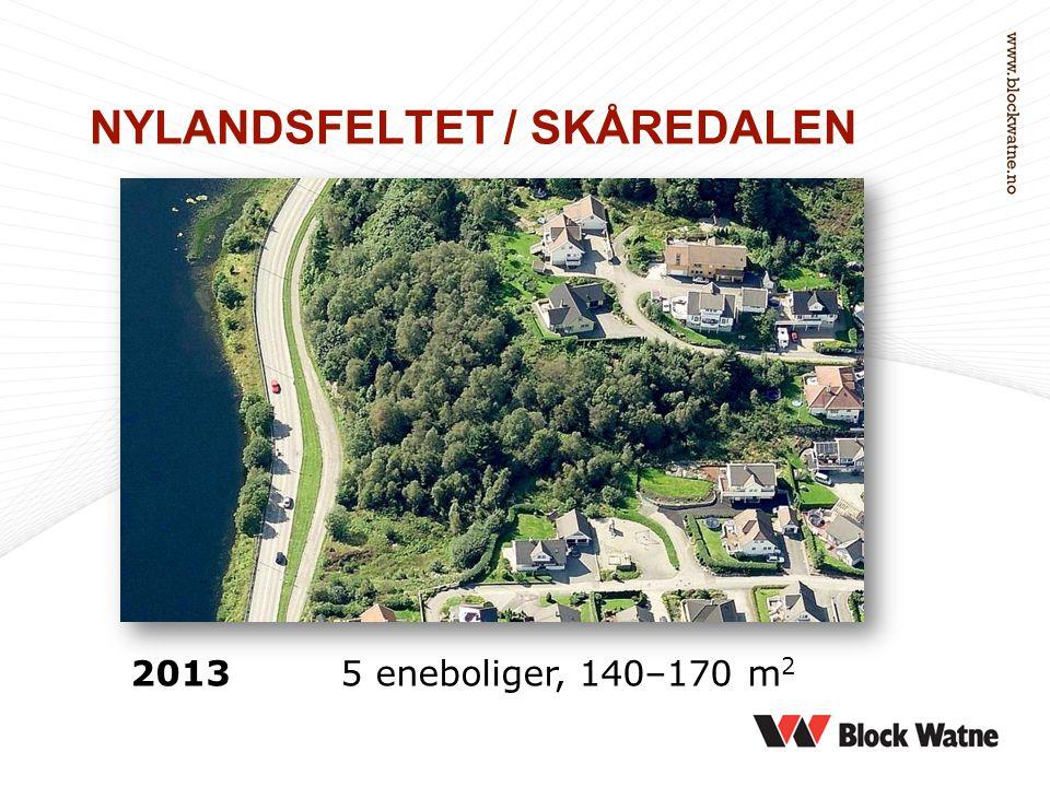 NYLANDSFELTET / SKÅREDALEN 2013 5 eneboliger, 140–170 m 2