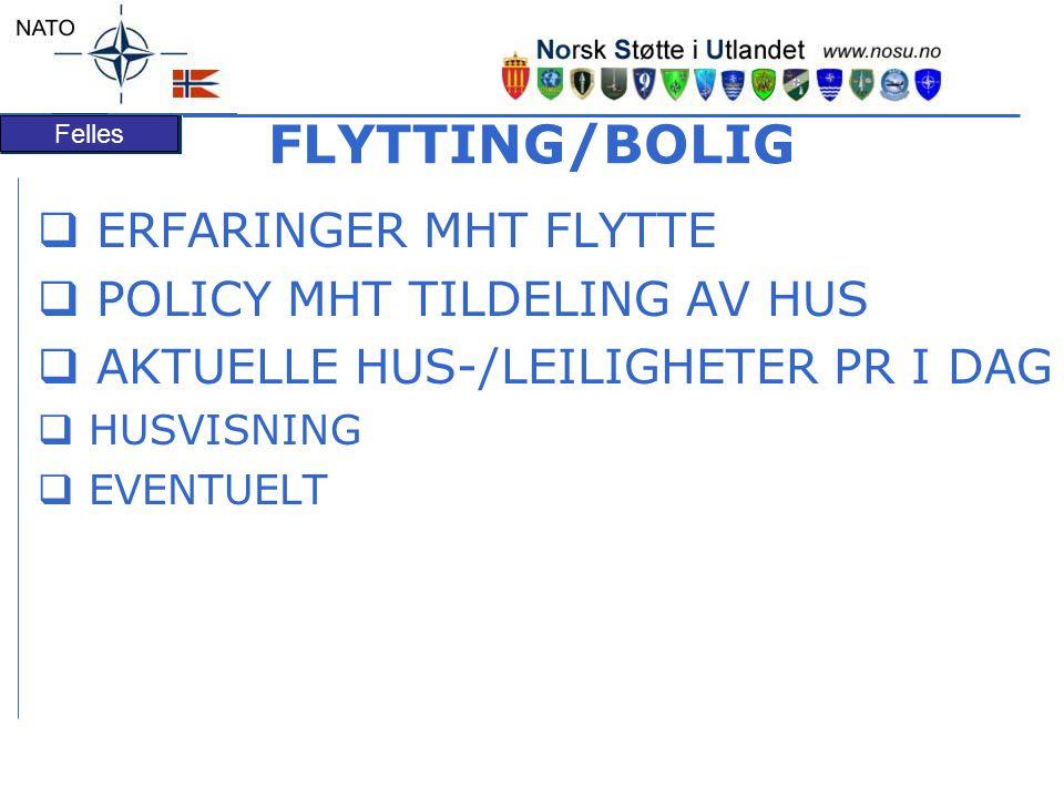Felles FLYTTING/BOLIG  ERFARINGER MHT FLYTTE  POLICY MHT TILDELING AV HUS  AKTUELLE HUS-/LEILIGHETER PR I DAG  HUSVISNING  EVENTUELT