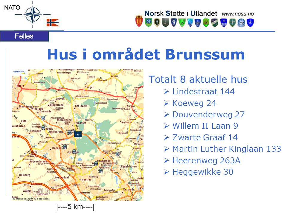 Felles Hus i området Brunssum Totalt 8 aktuelle hus  Lindestraat 144  Koeweg 24  Douvenderweg 27  Willem II Laan 9  Zwarte Graaf 14  Martin Luther Kinglaan 133  Heerenweg 263A  Heggewikke 30 |----5 km----|