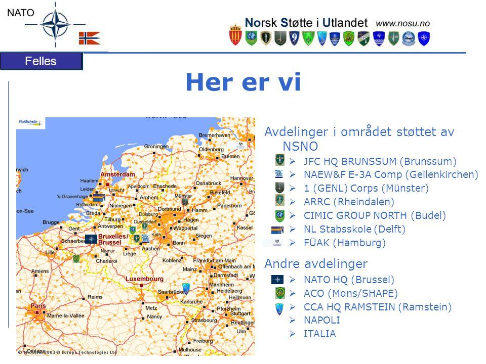 Felles Her er vi Avdelinger i området støttet av NSNO  JFC HQ BRUNSSUM (Brunssum)  NAEW&F E-3A Comp (Geilenkirchen)  1 (GENL) Corps (Münster)  ARRC (Rheindalen)  CIMIC GROUP NORTH (Budel)  NL Stabsskole (Delft)  FÜAK (Hamburg) Andre avdelinger  NATO HQ (Brussel)  ACO (Mons/SHAPE)  CCA HQ RAMSTEIN (Ramstein)  NAPOLI  ITALIA