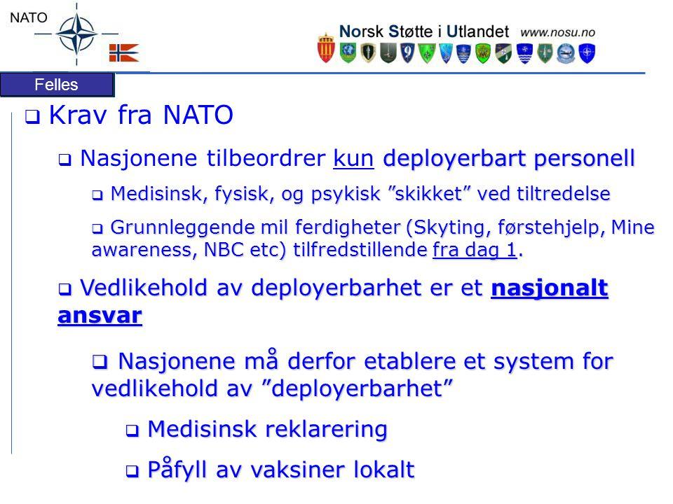 Felles  Krav fra NATO deployerbart personell  Nasjonene tilbeordrer kun deployerbart personell  Medisinsk, fysisk, og psykisk skikket ved tiltredelse  Grunnleggende mil ferdigheter (Skyting, førstehjelp, Mine awareness, NBC etc) tilfredstillende fra dag 1.