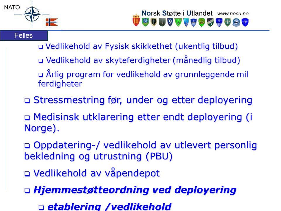 Felles  Vedlikehold av Fysisk skikkethet (ukentlig tilbud)  Vedlikehold av skyteferdigheter (månedlig tilbud)  Årlig program for vedlikehold av grunnleggende mil ferdigheter  Stressmestring før, under og etter deployering  Medisinsk utklarering etter endt deployering (i Norge).