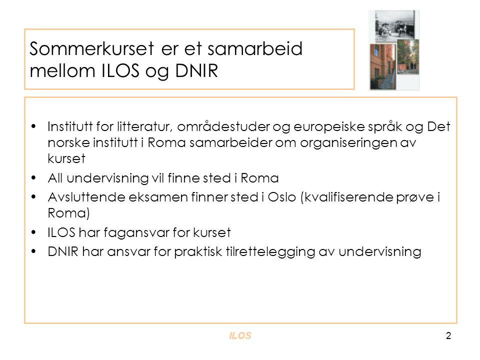 ILOS 2 Sommerkurset er et samarbeid mellom ILOS og DNIR •Institutt for litteratur, områdestuder og europeiske språk og Det norske institutt i Roma samarbeider om organiseringen av kurset •All undervisning vil finne sted i Roma •Avsluttende eksamen finner sted i Oslo (kvalifiserende prøve i Roma) •ILOS har fagansvar for kurset •DNIR har ansvar for praktisk tilrettelegging av undervisning