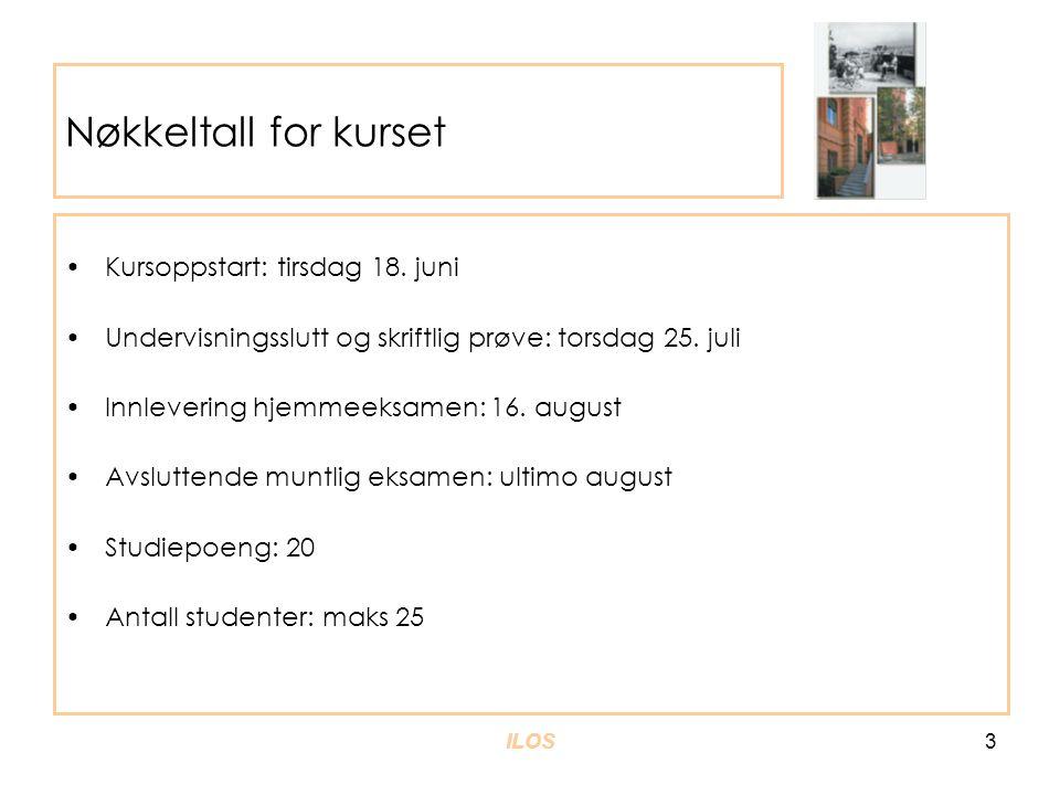 ILOS 3 Nøkkeltall for kurset •Kursoppstart: tirsdag 18. juni •Undervisningsslutt og skriftlig prøve: torsdag 25. juli •Innlevering hjemmeeksamen: 16.