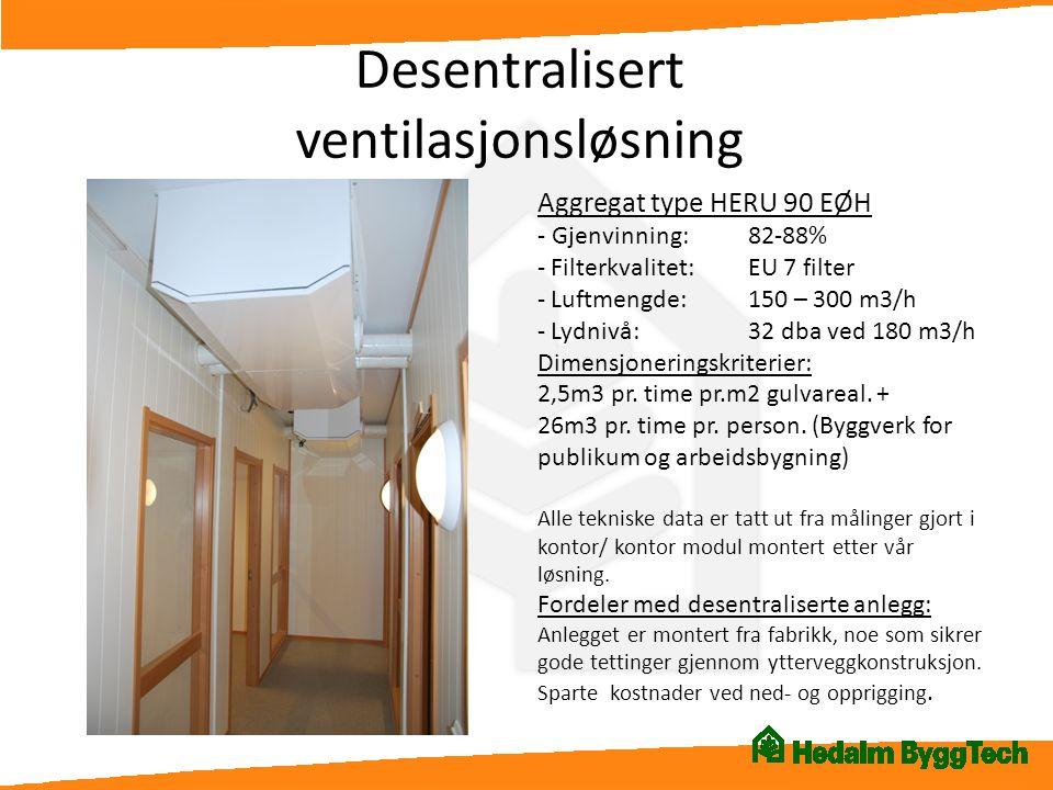 Desentralisert ventilasjonsløsning Aggregat type HERU 90 EØH - Gjenvinning:82-88% - Filterkvalitet:EU 7 filter - Luftmengde:150 – 300 m3/h - Lydnivå:3