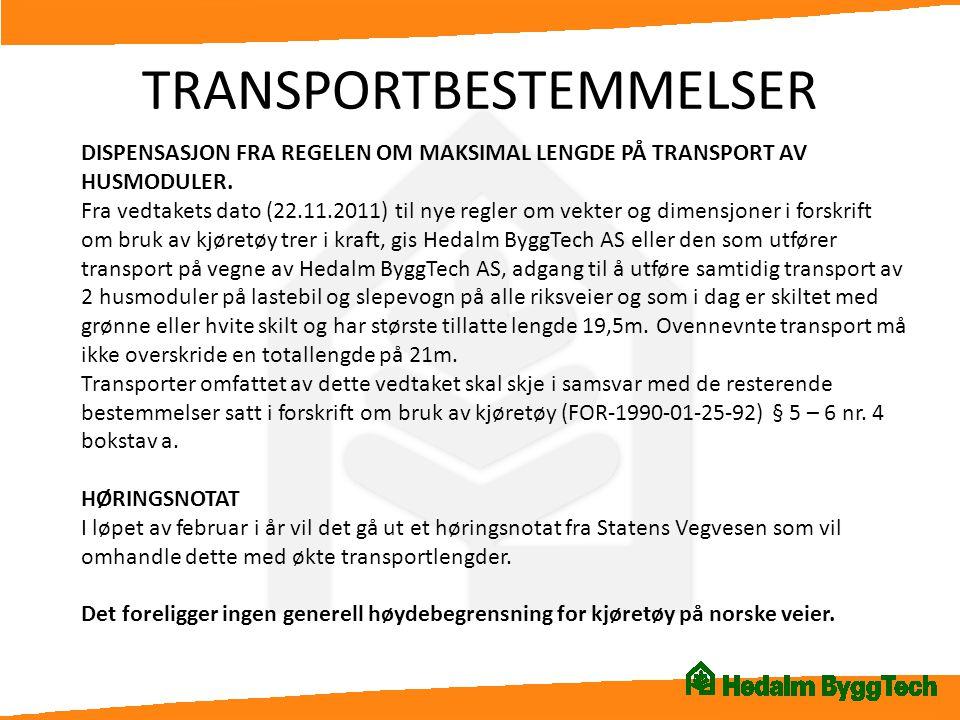 TRANSPORTBESTEMMELSER DISPENSASJON FRA REGELEN OM MAKSIMAL LENGDE PÅ TRANSPORT AV HUSMODULER. Fra vedtakets dato (22.11.2011) til nye regler om vekter