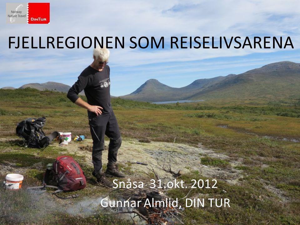 FJELLREGIONEN SOM REISELIVSARENA Snåsa 31.okt. 2012 Gunnar Almlid, DIN TUR