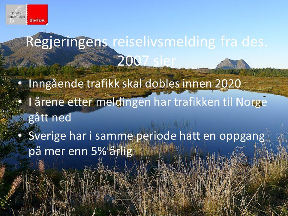 Regjeringens reiselivsmelding fra des. 2007 sier • Inngående trafikk skal dobles innen 2020 • I årene etter meldingen har trafikken til Norge gått ned
