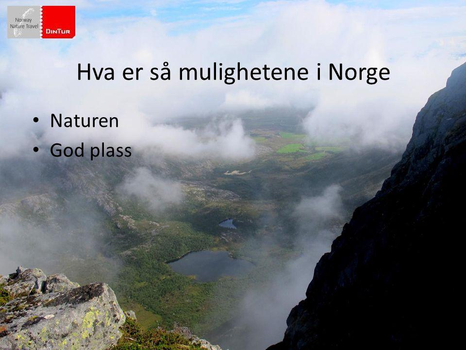 Hva er så mulighetene i Norge • Naturen • God plass