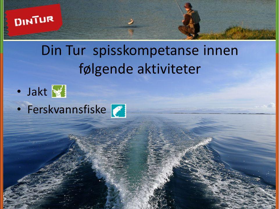 Din Tur spisskompetanse innen følgende aktiviteter • Jakt • Ferskvannsfiske