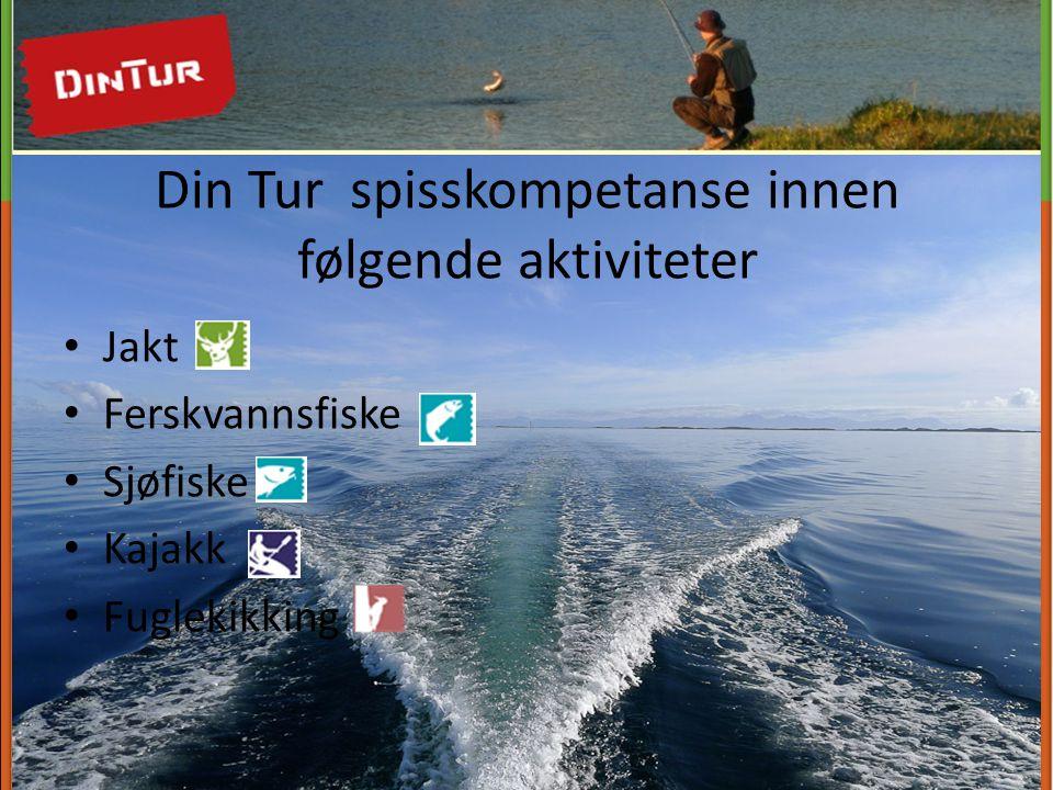 Din Tur spisskompetanse innen følgende aktiviteter • Jakt • Ferskvannsfiske • Sjøfiske • Kajakk • Fuglekikking