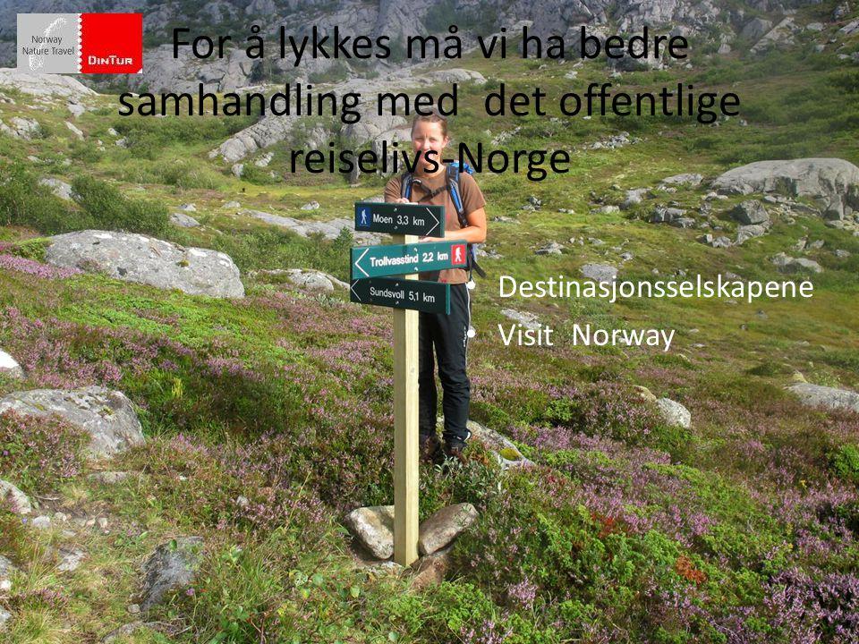 For å lykkes må vi ha bedre samhandling med det offentlige reiselivs-Norge • Destinasjonsselskapene • Visit Norway