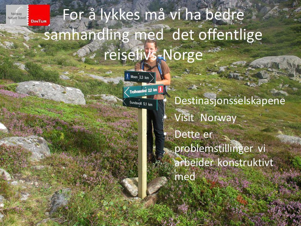 For å lykkes må vi ha bedre samhandling med det offentlige reiselivs-Norge • Destinasjonsselskapene • Visit Norway • Dette er problemstillinger vi arb