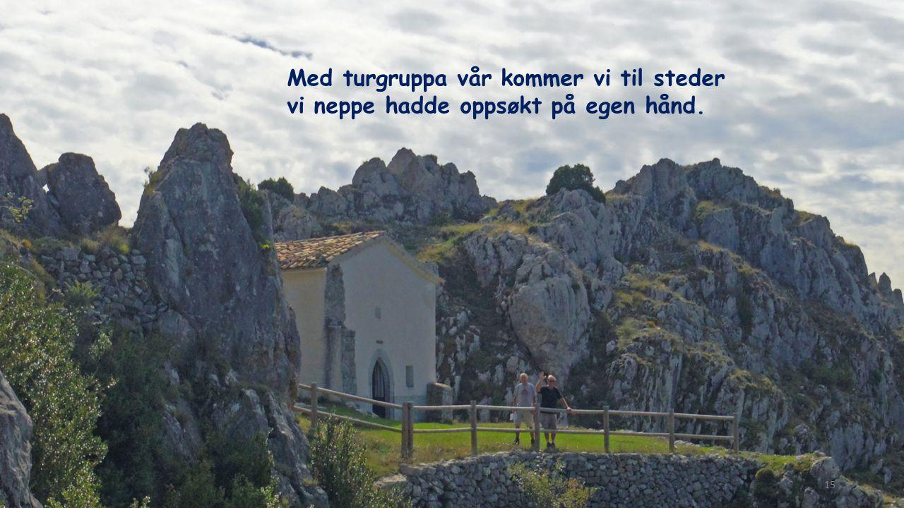 Med turgruppa vår kommer vi til steder vi neppe hadde oppsøkt på egen hånd. 15