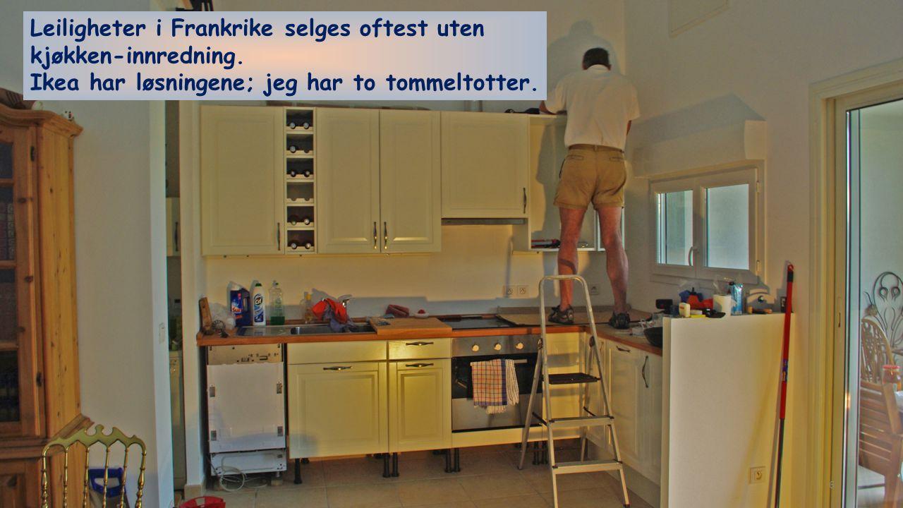 Leiligheter i Frankrike selges oftest uten kjøkken-innredning. Ikea har løsningene; jeg har to tommeltotter. 6