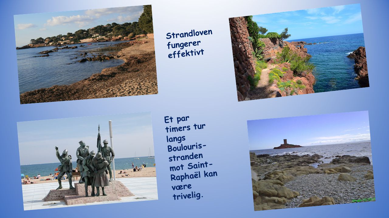 Et par timers tur langs Boulouris- stranden mot Saint- Raphaël kan være trivelig.