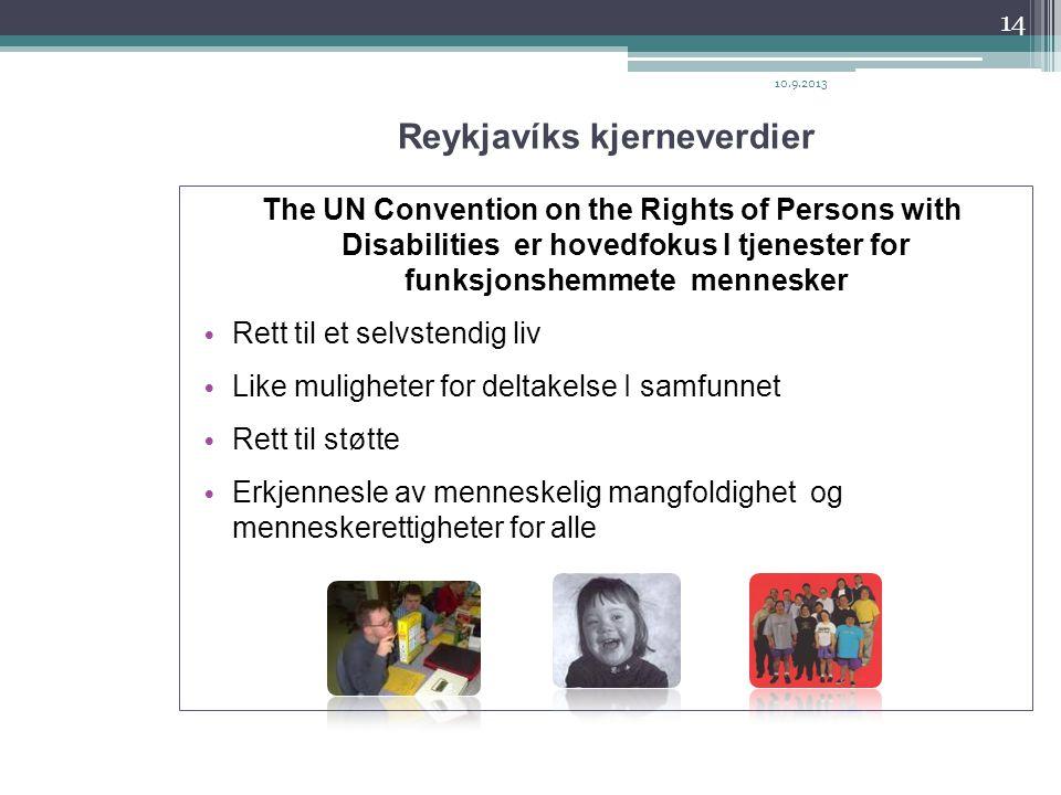 Reykjavíks kjerneverdier The UN Convention on the Rights of Persons with Disabilities er hovedfokus I tjenester for funksjonshemmete mennesker • Rett