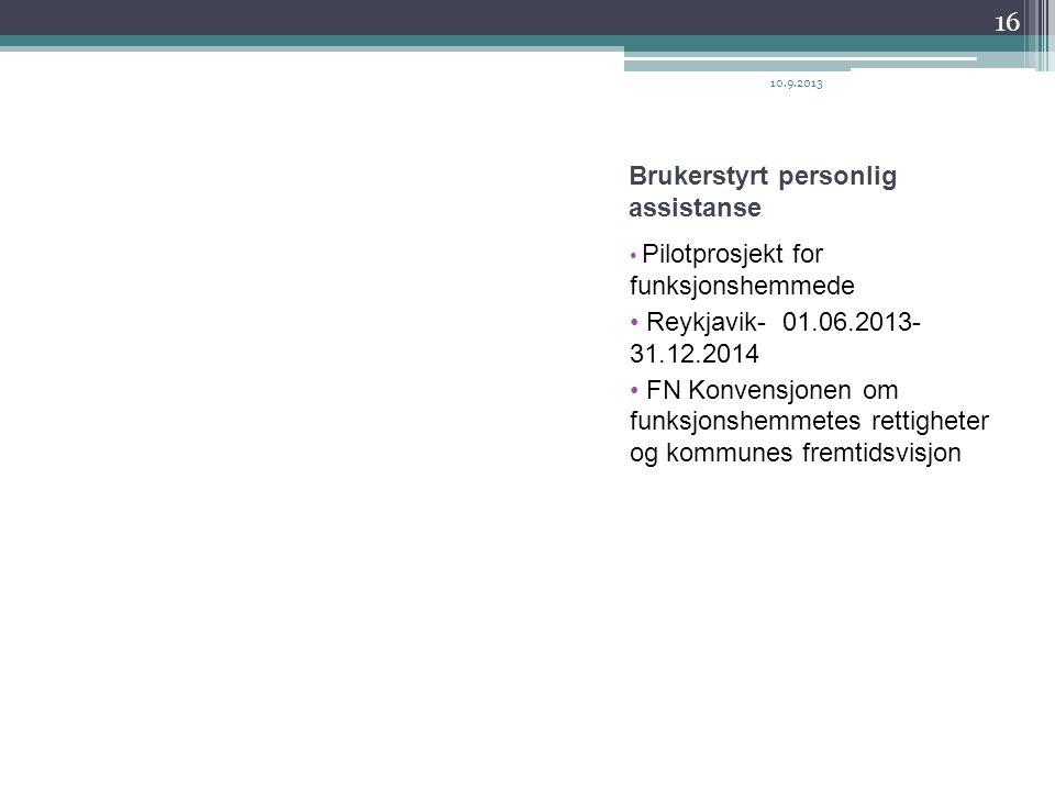 Brukerstyrt personlig assistanse • Pilotprosjekt for funksjonshemmede • Reykjavik- 01.06.2013- 31.12.2014 • FN Konvensjonen om funksjonshemmetes retti