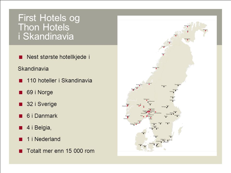 First Hotels og Thon Hotels i Skandinavia  Nest største hotellkjede i Skandinavia  110 hoteller i Skandinavia  69 i Norge  32 i Sverige  6 i Danm