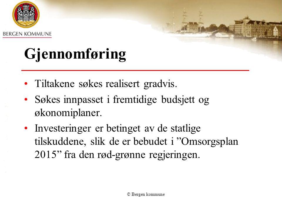© Bergen kommune Gjennomføring •Tiltakene søkes realisert gradvis. •Søkes innpasset i fremtidige budsjett og økonomiplaner. •Investeringer er betinget