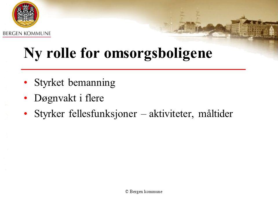 © Bergen kommune Ny rolle for omsorgsboligene •Styrket bemanning •Døgnvakt i flere •Styrker fellesfunksjoner – aktiviteter, måltider