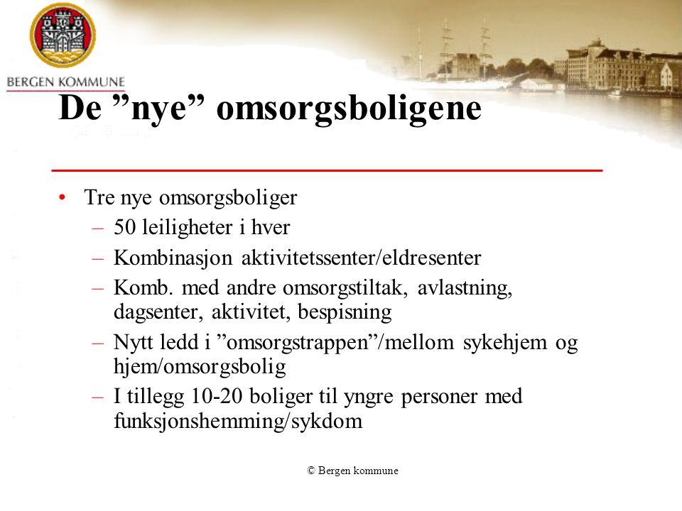 """© Bergen kommune De """"nye"""" omsorgsboligene •Tre nye omsorgsboliger –50 leiligheter i hver –Kombinasjon aktivitetssenter/eldresenter –Komb. med andre om"""