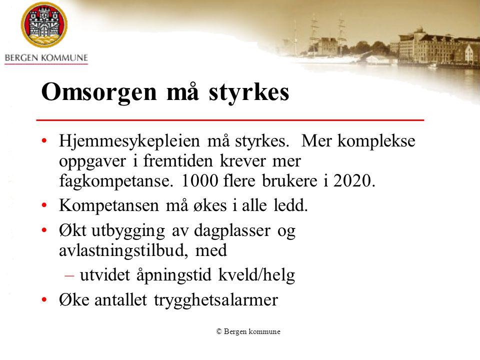 © Bergen kommune Omsorgen må styrkes •Hjemmesykepleien må styrkes. Mer komplekse oppgaver i fremtiden krever mer fagkompetanse. 1000 flere brukere i 2