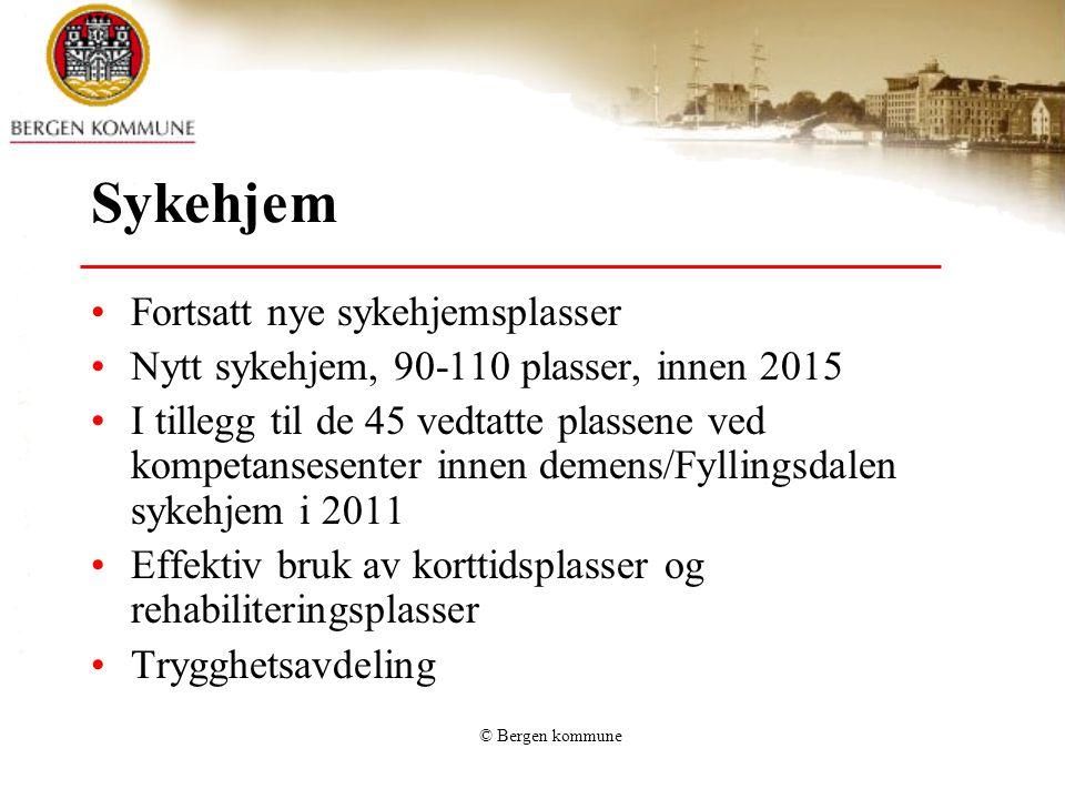 © Bergen kommune Sykehjem •Fortsatt nye sykehjemsplasser •Nytt sykehjem, 90-110 plasser, innen 2015 •I tillegg til de 45 vedtatte plassene ved kompeta