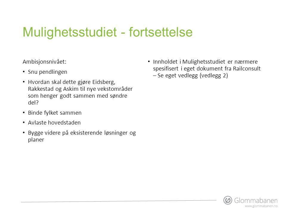 Mulighetsstudiet - fortsettelse Ambisjonsnivået: • Snu pendlingen • Hvordan skal dette gjøre Eidsberg, Rakkestad og Askim til nye vekstområder som hen