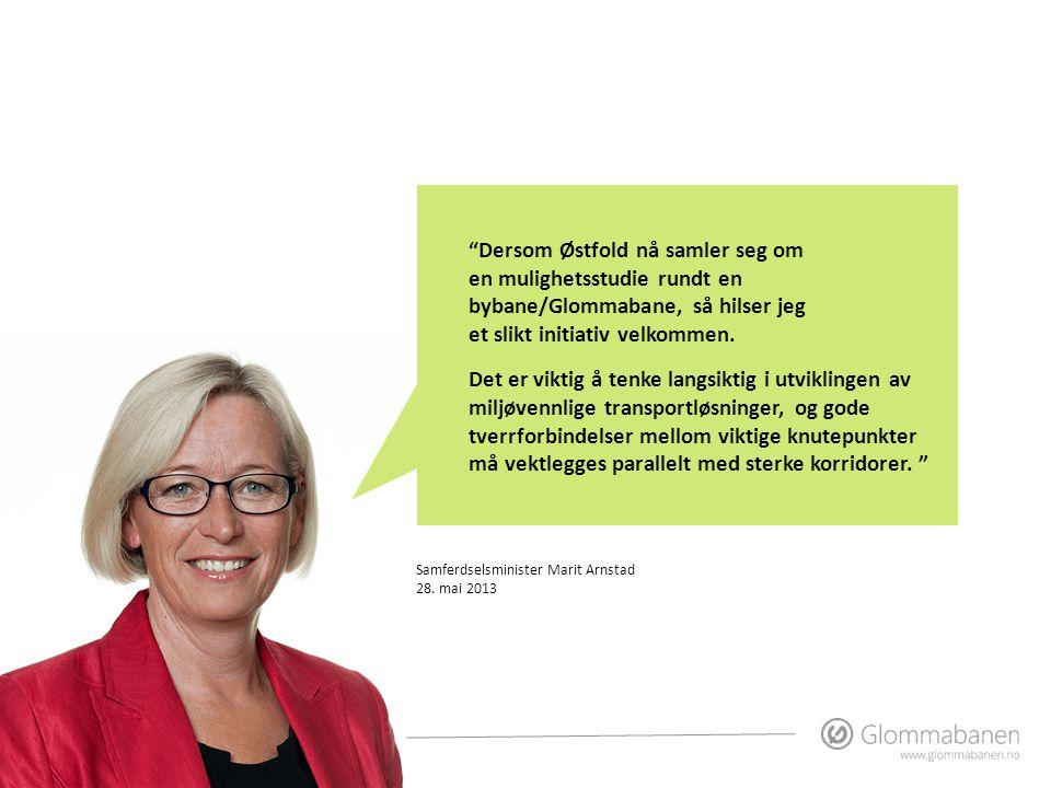 """Samferdselsminister Marit Arnstad 28. mai 2013 """"Dersom Østfold nå samler seg om en mulighetsstudie rundt en bybane/Glommabane, så hilser jeg et slikt"""