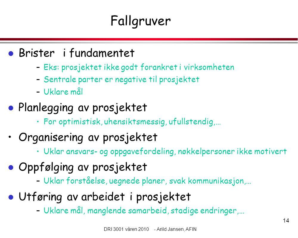 14 DRI 3001 våren 2010 - Arild Jansen, AFIN Fallgruver l Brister i fundamentet –Eks: prosjektet ikke godt forankret i virksomheten –Sentrale parter er
