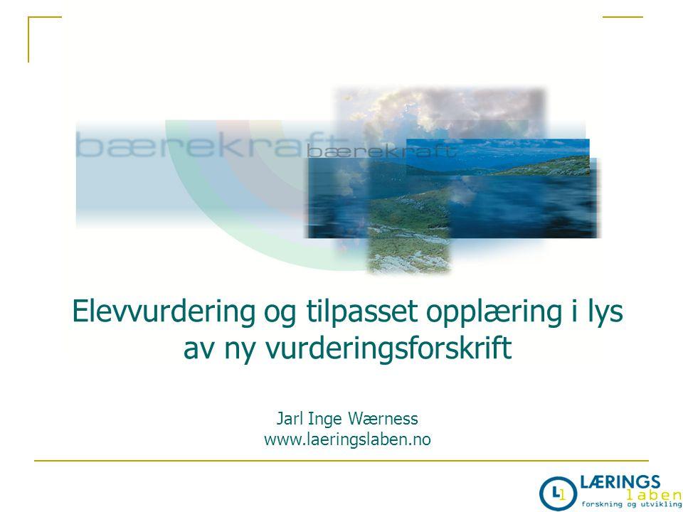 Elevvurdering og tilpasset opplæring i lys av ny vurderingsforskrift Jarl Inge Wærness www.laeringslaben.no