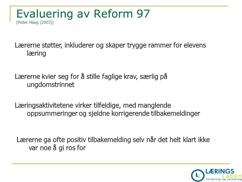 Evaluering av Reform 97 (Peder Haug (2003)) Lærerne støtter, inkluderer og skaper trygge rammer for elevens læring Lærerne kvier seg for å stille fagl