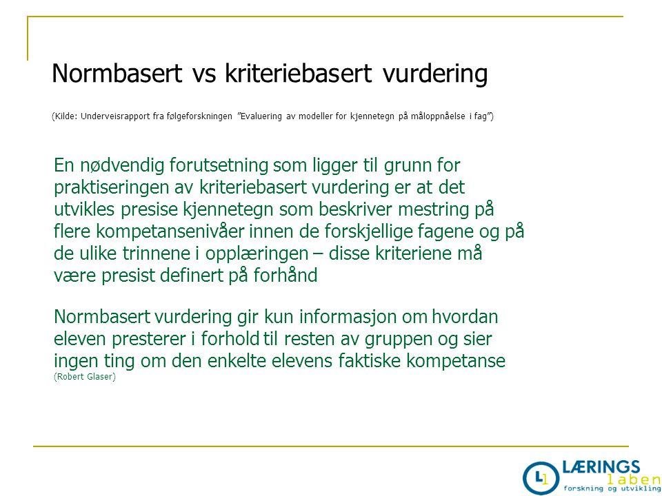 """Normbasert vs kriteriebasert vurdering (Kilde: Underveisrapport fra følgeforskningen """"Evaluering av modeller for kjennetegn på måloppnåelse i fag"""") En"""