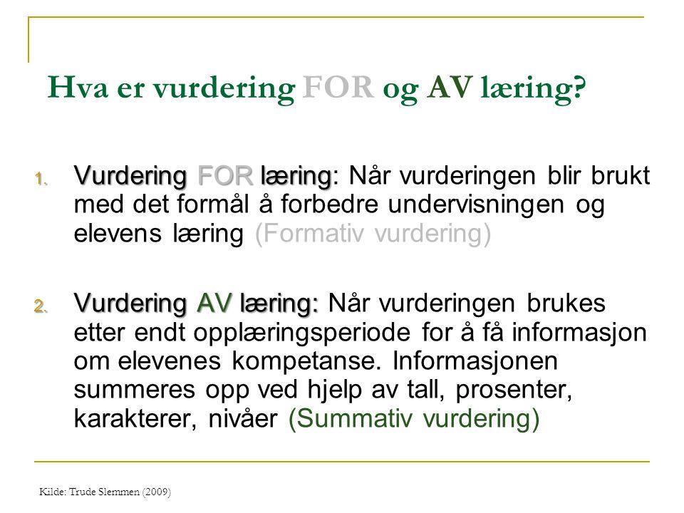 Hva er vurdering FOR og AV læring? 1. Vurdering FOR læring 1. Vurdering FOR læring: Når vurderingen blir brukt med det formål å forbedre undervisninge