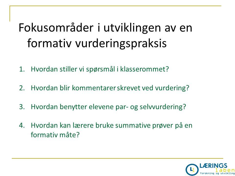 Fokusområder i utviklingen av en formativ vurderingspraksis 1.Hvordan stiller vi spørsmål i klasserommet? 2.Hvordan blir kommentarer skrevet ved vurde