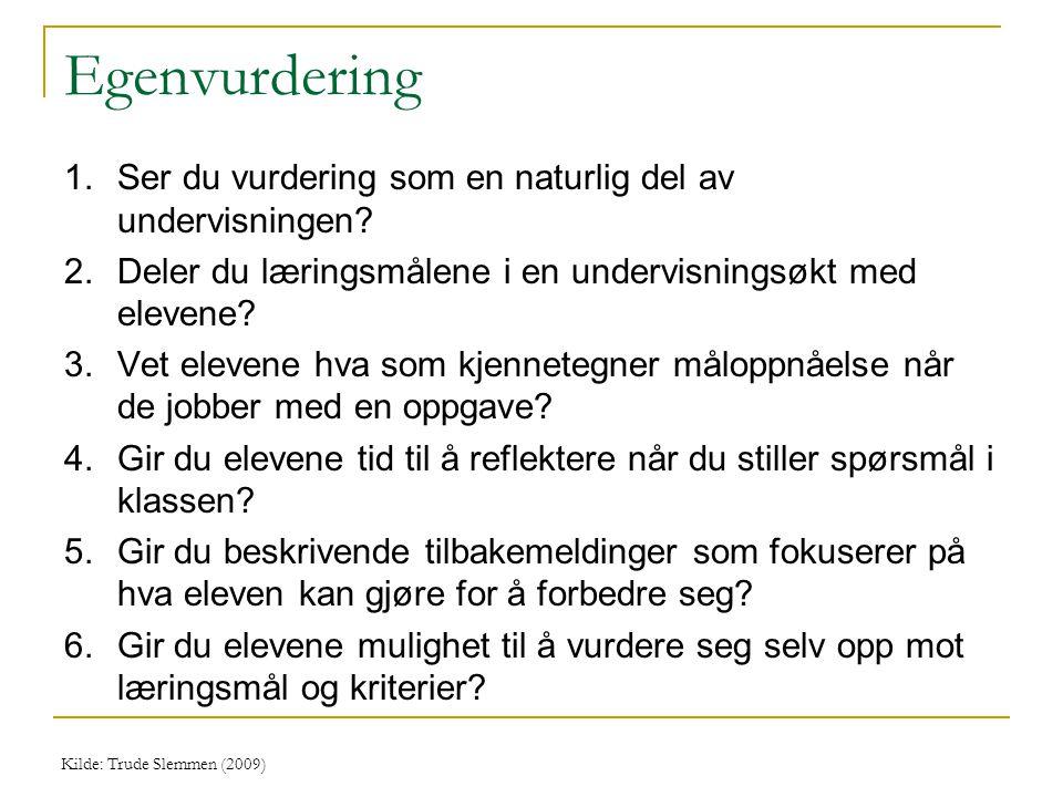 Egenvurdering 1.Ser du vurdering som en naturlig del av undervisningen? 2.Deler du læringsmålene i en undervisningsøkt med elevene? 3.Vet elevene hva