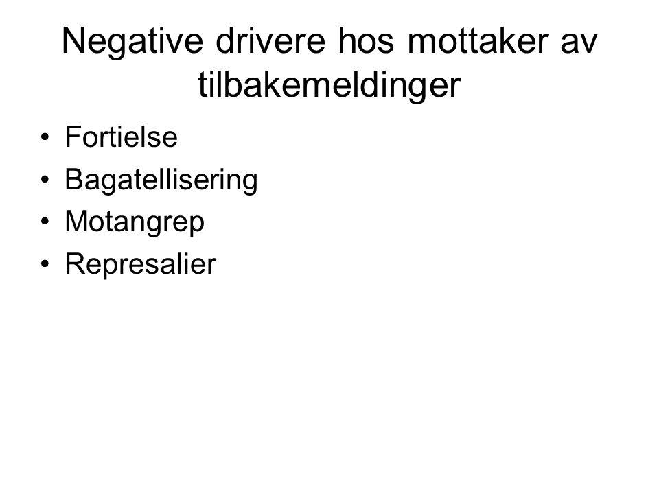 Negative drivere hos mottaker av tilbakemeldinger •Fortielse •Bagatellisering •Motangrep •Represalier