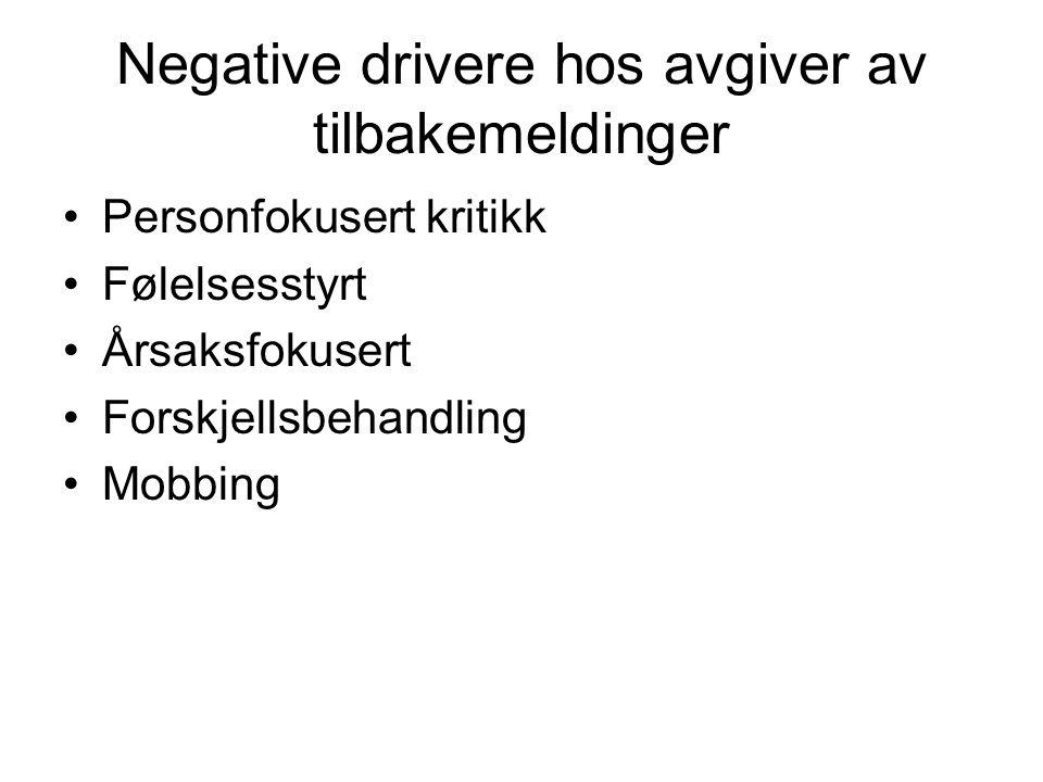 Negative drivere hos avgiver av tilbakemeldinger •Personfokusert kritikk •Følelsesstyrt •Årsaksfokusert •Forskjellsbehandling •Mobbing
