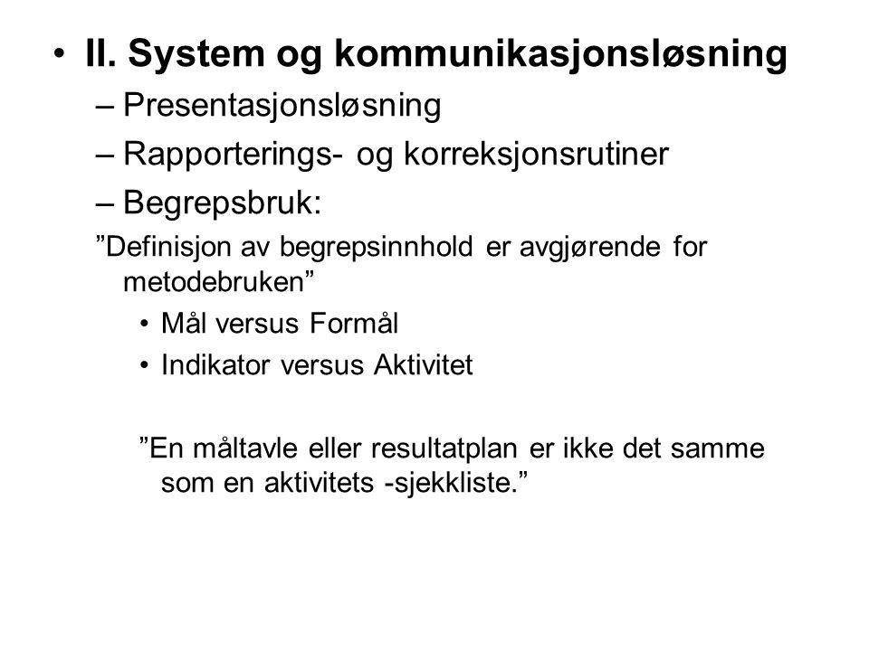 """•II. System og kommunikasjonsløsning –Presentasjonsløsning –Rapporterings- og korreksjonsrutiner –Begrepsbruk: """"Definisjon av begrepsinnhold er avgjør"""