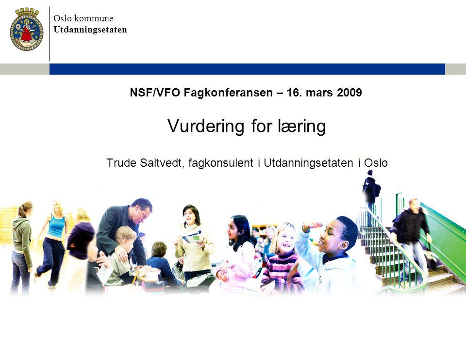 Oslo kommune Utdanningsetaten NSF/VFO Fagkonferansen – 16. mars 2009 Vurdering for læring Trude Saltvedt, fagkonsulent i Utdanningsetaten i Oslo