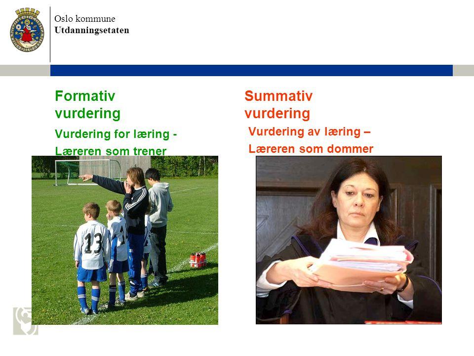 Oslo kommune Utdanningsetaten Formativ Summativ vurdering vurdering Vurdering for læring - Læreren som trener Vurdering av læring – Læreren som dommer