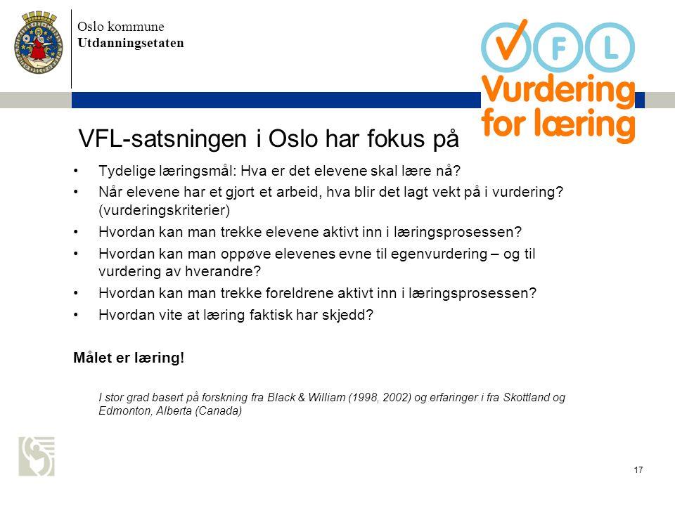 Oslo kommune Utdanningsetaten 17 VFL-satsningen i Oslo har fokus på •Tydelige læringsmål: Hva er det elevene skal lære nå? •Når elevene har et gjort e