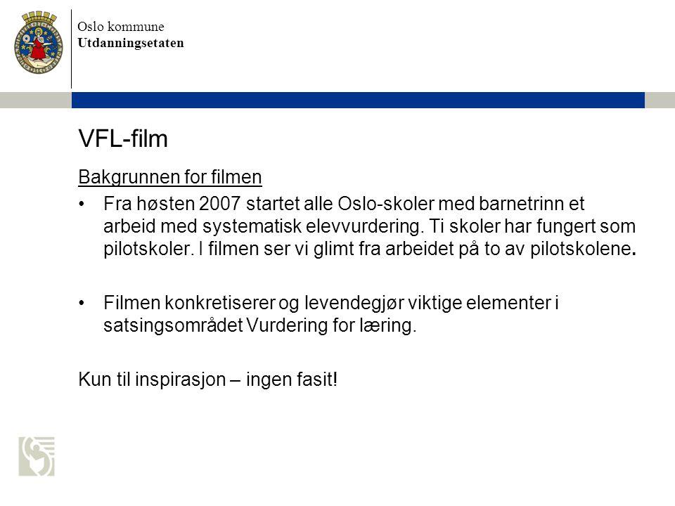 Oslo kommune Utdanningsetaten VFL-film Bakgrunnen for filmen •Fra høsten 2007 startet alle Oslo-skoler med barnetrinn et arbeid med systematisk elevvu